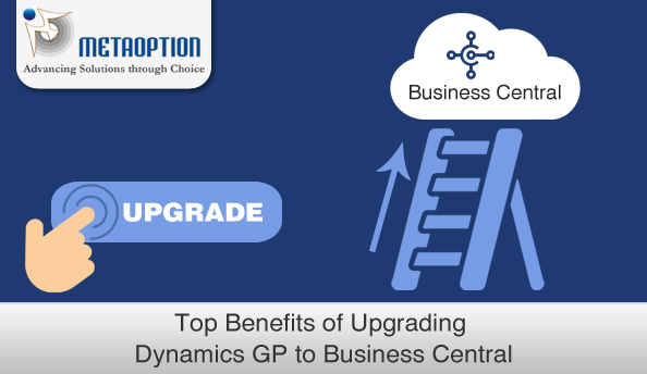 Top Benefits of Upgrading Dynamics GP to Business Central