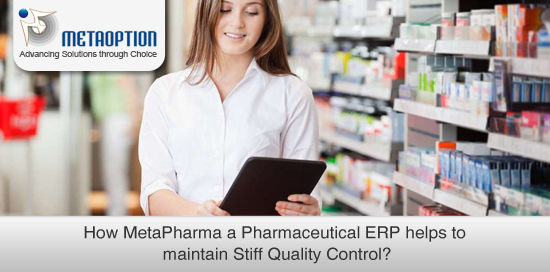 How MetaPharma a Pharmaceutical ERP helps to maintain Stiff Quality Control?