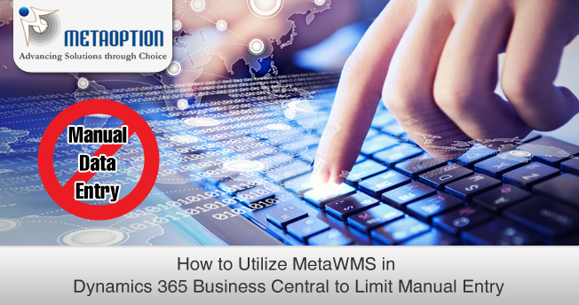 How to Utilize MetaWMS with Dynamics 365 Business Central to Limit Manual Entry