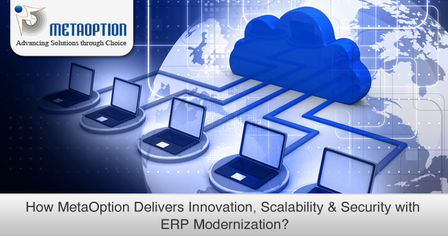 How MetaOption Delivers Innovation, Scalability & Security with ERP Modernization?