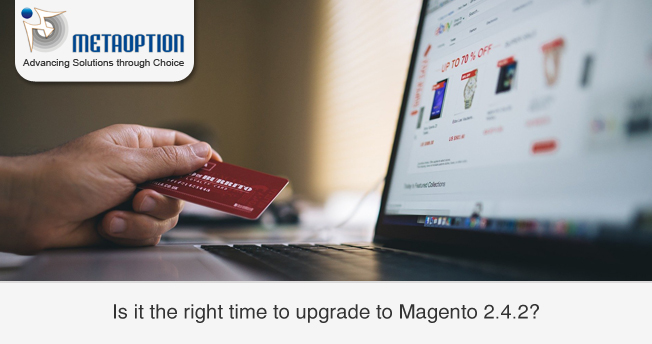 Why this is the right time to upgrade to Magento 2.4.2?